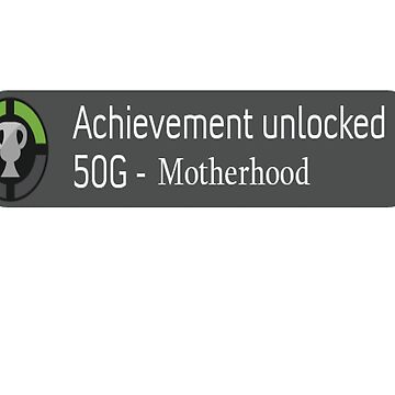Achievement unlocked (Mother hood) by StonerGamesInc
