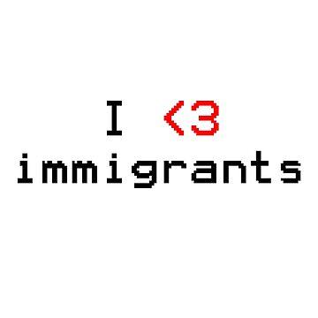 I love immigrants by InternSkye