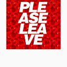 «PLEASE LEAVE» de bd0m