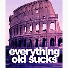 «Everything Old Sucks» de bd0m