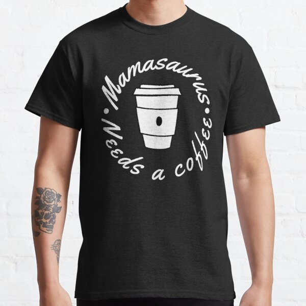 Mamasaurus Needs A Coffee. Funny Mom Design Perfect as a Mothers Day Gift. Classic T-Shirt
