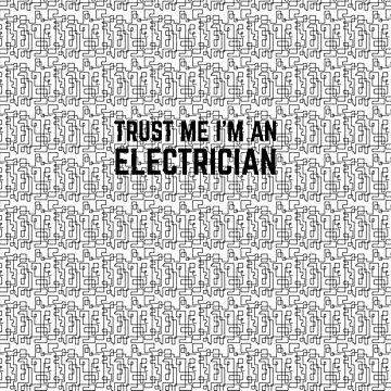 Trust Me I'm An Electrician by lolotees