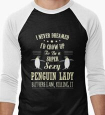 Penguins - I Never Dreamed I'd Grow Up To Be A Super Sexy Penguin Lady T-Shirt
