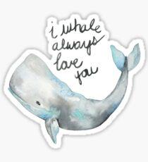 i whale always love you Sticker