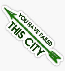 Green Arrow - You Have Failed This City Sticker