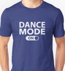 Dance Mode On Unisex T-Shirt