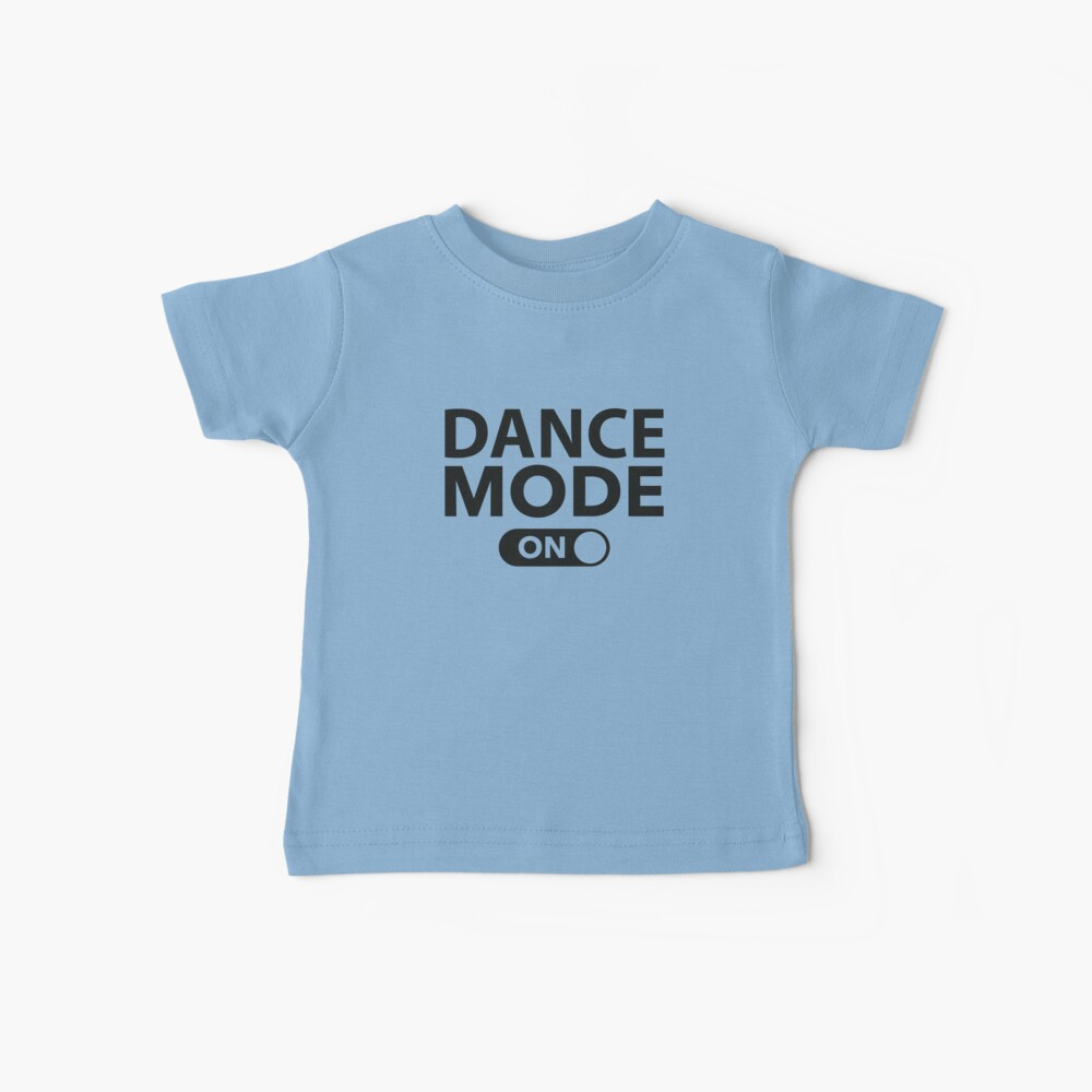 Dance Mode On Baby T-Shirt