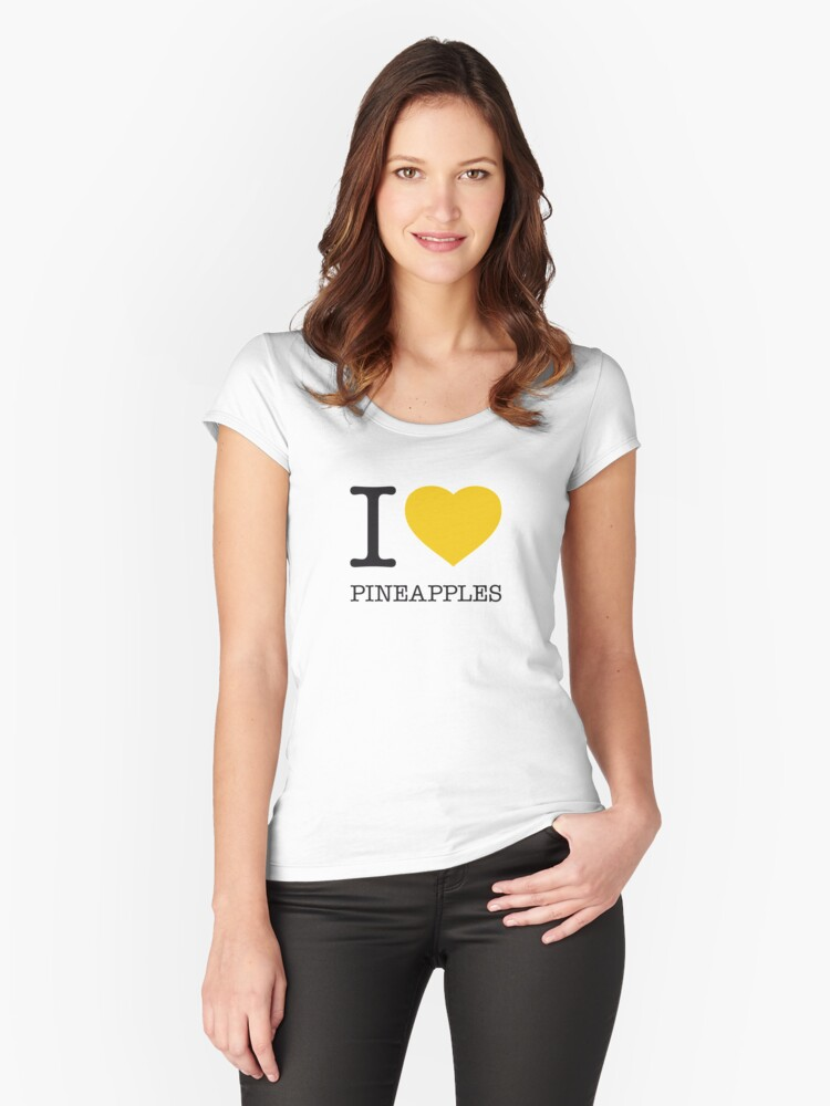 I ♥ PINEAPPLES Women's Fitted Scoop T-Shirt Front