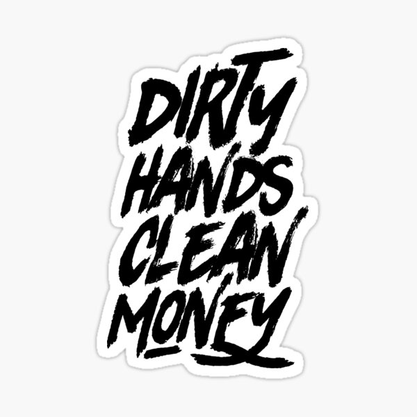 Dirty Hands Clean Money Sticker