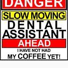 DENTAL ASSISTANT DANGER AHEAD NO COFFEE YET DENTIST DENTAL FUNNY HUMOR by MyHandmadeSigns