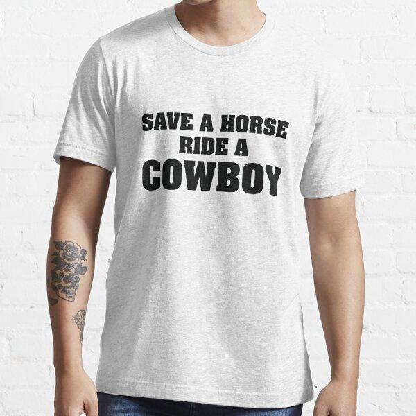 Save A Horse Ride A Cowboy Essential T-Shirt