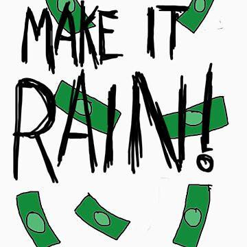 MAKE IT RAIN by TeddyPleb
