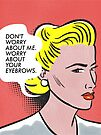 Worry About Your Eyebrows. by Cheyne Gallarde