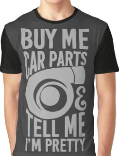 Buy me car parts and tell me i'm pretty Graphic T-Shirt