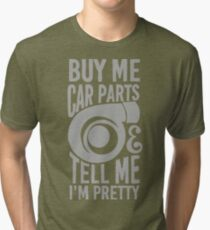 Buy me car parts and tell me i'm pretty Tri-blend T-Shirt