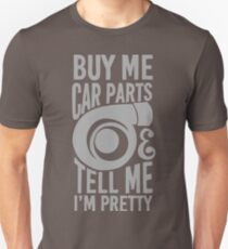 Buy me car parts and tell me i'm pretty Unisex T-Shirt