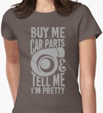 Buy me car parts and tell me i'm pretty Women's Fitted T-Shirt