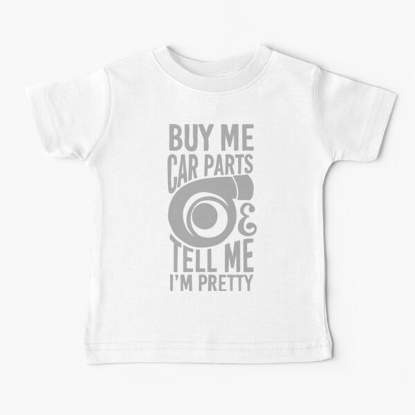 Buy me car parts and tell me i'm pretty Baby T-Shirt