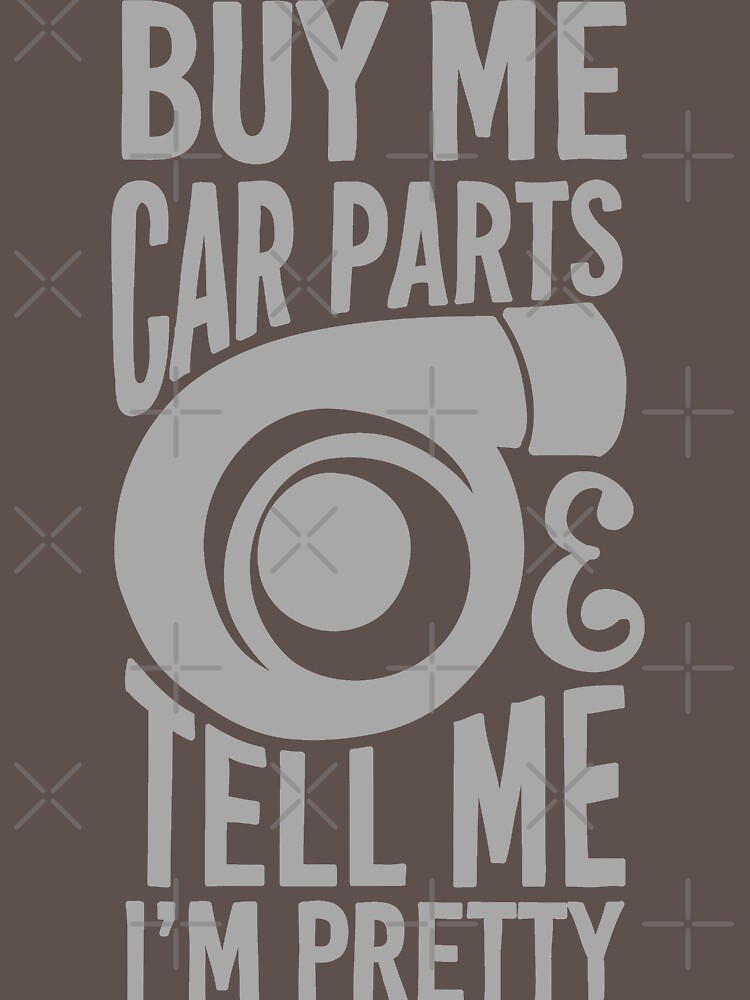 Buy me car parts and tell me i'm pretty | Unisex T-Shirt
