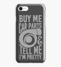 Buy me car parts and tell me i'm pretty iPhone Case/Skin