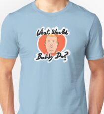 What Would Bobby Do? T-Shirt
