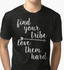 Find Your Tribe. Love Them Hard. Tri-blend T-Shirt