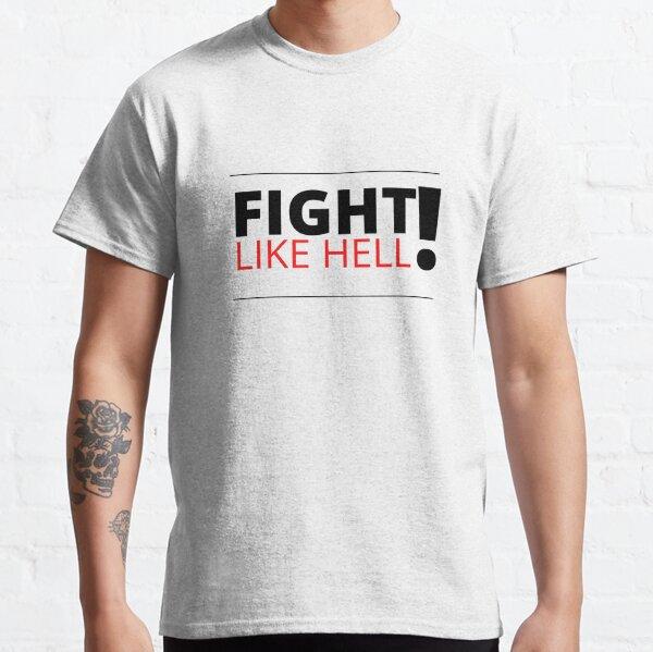 Fight Like Hell Classic T-Shirt