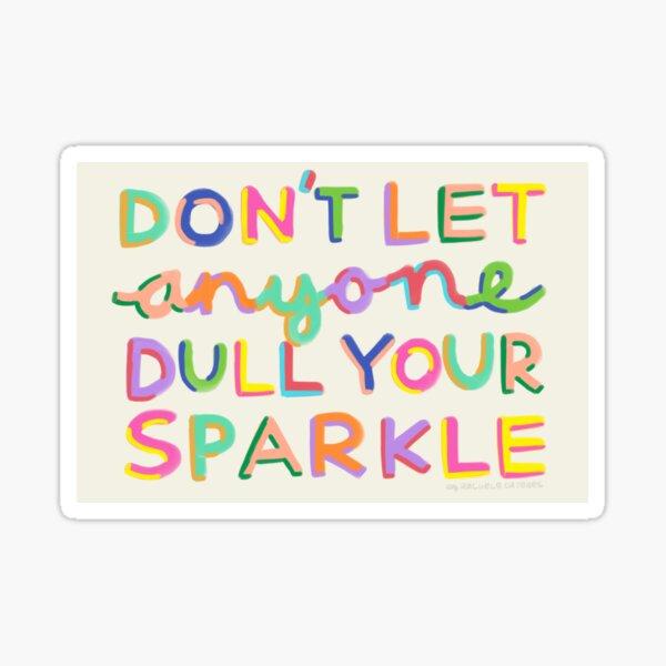 Ne laissez personne émousser votre éclat Sticker