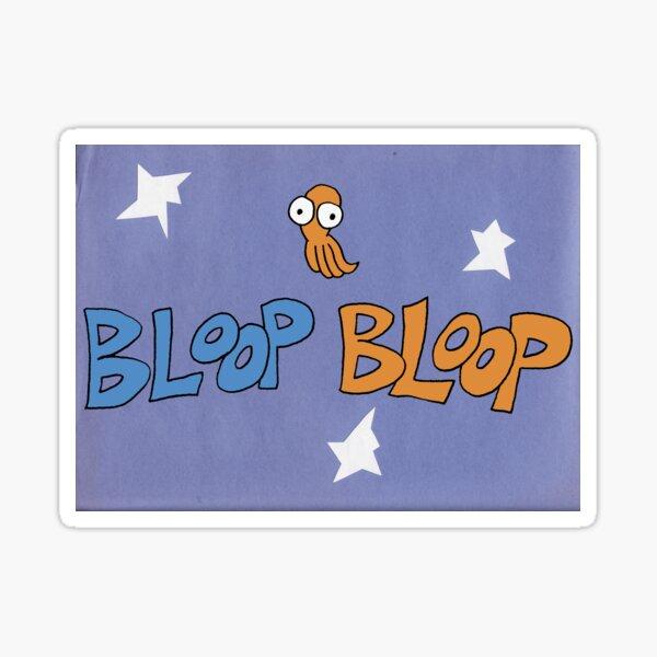 Bloop Bloop Sticker