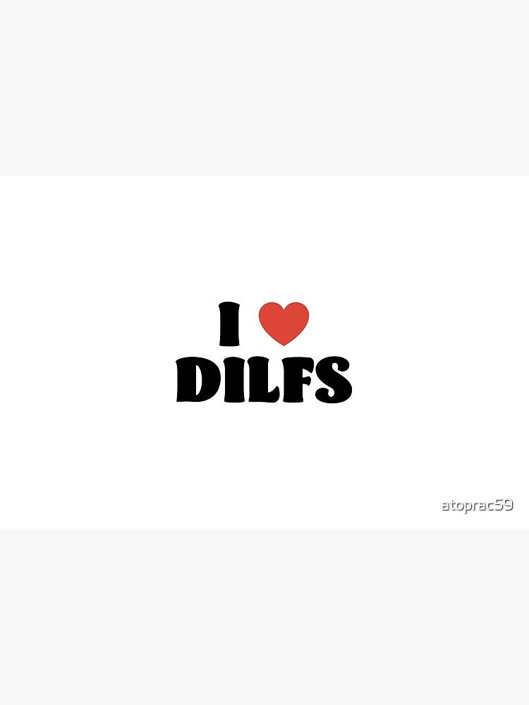I Love Dilfs by atoprac59