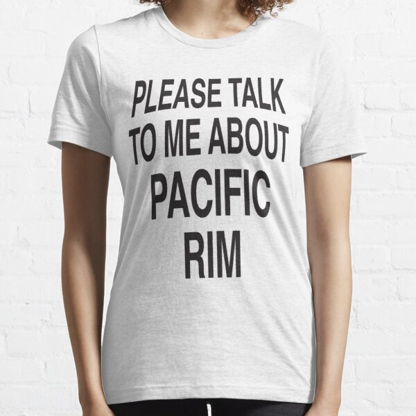 Please talk to me about Pacific Rim Essential T-Shirt