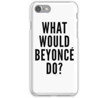 What Would Beyoncè Do? iPhone Case/Skin