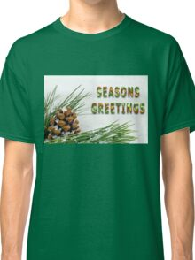 Seasons Greetings Fir Cone and Branch with Snow Classic T-Shirt