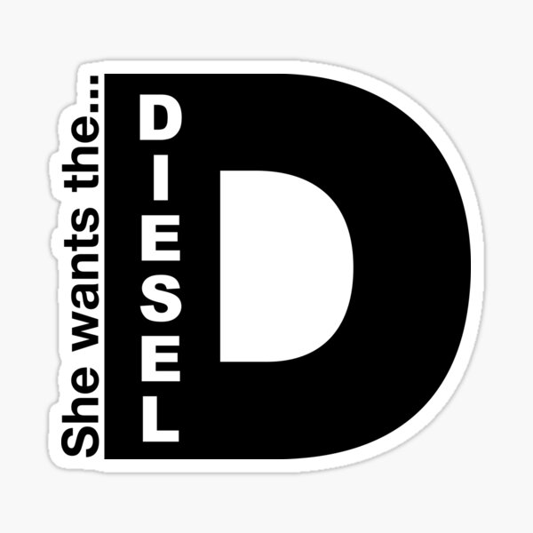 She Wants The Diesel, Funny Diesel Stickers And Tee Shirts Sticker