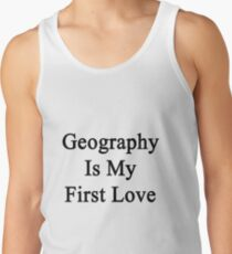 Geography Is My First Love Tank Top