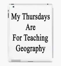 My Thursdays Are For Teaching Geography iPad Case/Skin