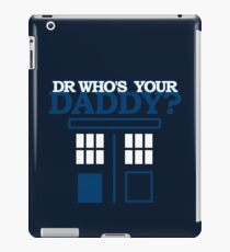 Dr Who's Your Daddy? iPad Case/Skin