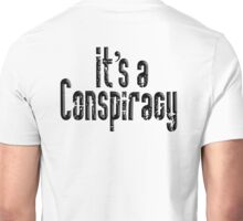 CONSPIRACY, It's a Conspiracy, Conspire, Black on White Unisex T-Shirt