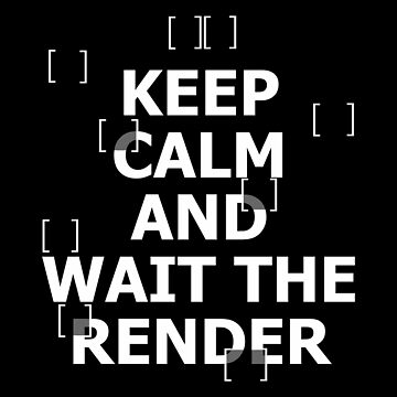 Architect - Keep Calm And Wait The Render by melissagordon