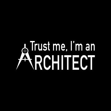 Architect - Trust Me, I'm An Architect by melissagordon