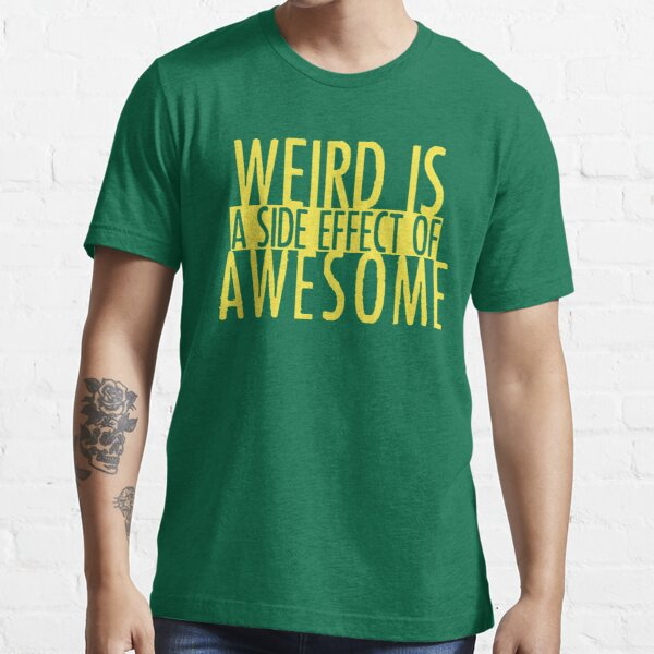 WEIRD IS (a side effect of) AWESOME Essential T-Shirt