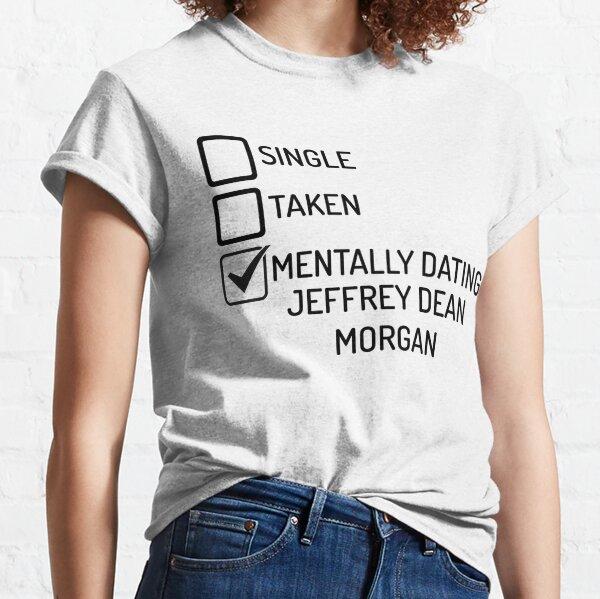 Mentally Dating Jeffrey Dean Morgan Classic T-Shirt