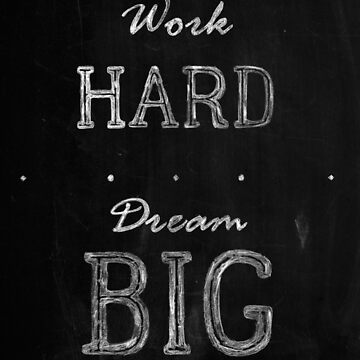 Work Hard Dream Big Quote by fantastique2411