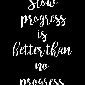 Slow progress is better than no progress - Gym Motivational Quote by artomix