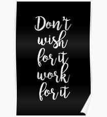 Don't wish for it work for it - Gym Motivational Quote Poster