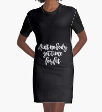 Aint no body got time for fat - Gym Motivational Quote Graphic T-Shirt Dress