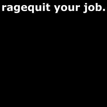 ragequit your job by ErnstderLage