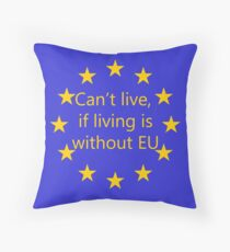 Can't live, if living is without EU Throw Pillow