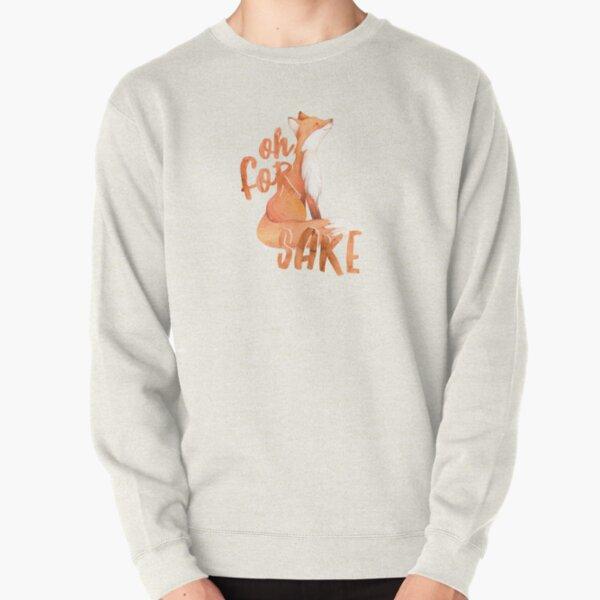 Oh For Fox Sake Pullover Sweatshirt