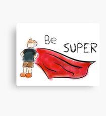 Be Super Canvas Print